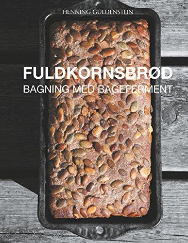 Fuldkornsbrød - Bagning med bageferment (Danish Edition)
