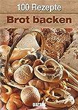 100 Rezepte - Brot backen