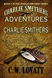 The Adventures of Charlie Smithers (The Charlie Smithers Collection Book 1) by C W Lovatt