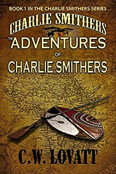 The Adventures of Charlie Smithers (The Charlie Smithers Collection Book 1) (English Edition) di [Lovatt, C W]