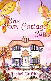 Autumn at The Cosy Cottage Cafe: A heart-warming feel-good read about life, love, marriage and friendship by [Griffiths, Rachel]