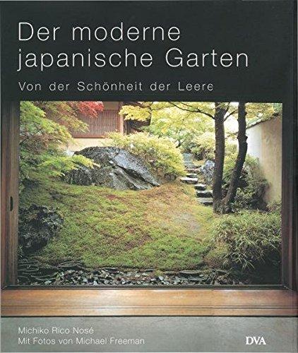 Der moderne japanische Garten: Von der Schönheit der Leere