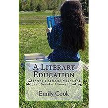 A Literary Education: Adapting Charlotte Mason for Modern Secular Homeschooling (English Edition)