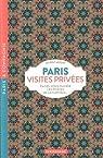 Paris Visites privées 2018 Faites-vous ouvrir les portes de la capitale... par Appert