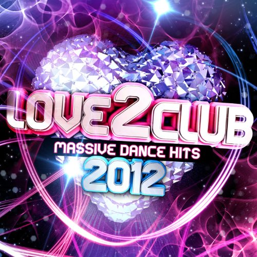 Love 2 Club 2012 [Explicit]