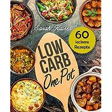 Low Carb One Pot: 60 schnelle, einfache & leckere Rezepte ohne viel Aufwand
