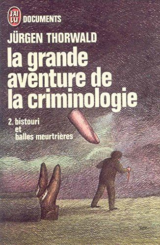 La grande aventure de la criminologie. 2. bistouri et balles meurtières