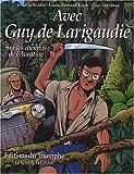 Avec Guy de Larigaudie - Sur les chemins de l'aventure