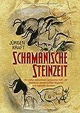 Schamanische Steinzeit: Von uralten Heilmethoden, archaischen Kraft- und Totemtieren, geheimnisvollen Ritualorten und magischen Symbolen - Jürgen Kraft