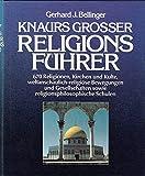 Knaurs Grosser Religionsführer: 670 Religionen, Kirchen und Kulte, weltanschaulich-religiöse Bewegungen und Gesellschaften sowie religionsphilosophische Schulen - Gerhard J Bellinger