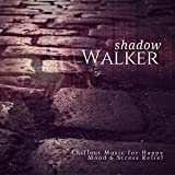 Shadow Walker (Chillout Music For Happy Mood and amp; Stress Relief)