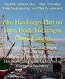 Aln`s Hamburger Platt un` beten Hoch. Mit einigen Übersetzungen: Hamborger&Lau`nborger  Riemels un Kottgeschichten/Gedichte zur Hochzeit und zum Geburtstag Kurzgeschichten