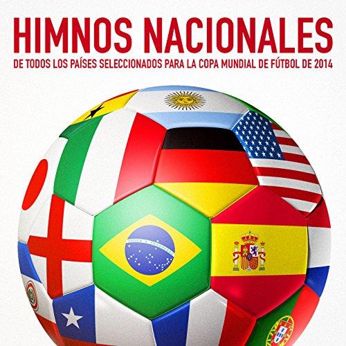 Himnos Nacionales de Todos los Países Seleccionados para la Copa Mundial de Fútbol de 2014