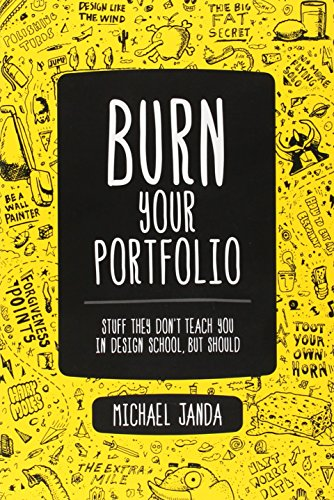 Burn Your Portfolio:Stuff they don't teach you in design school, but  should
