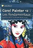 Corel Painter 12 : les fondamentaux. Quand la création numérique devient un art.4h de formation vidéo....