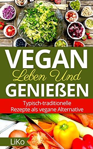 Vegan leben und genießen : typisch-traditionelle Rezepte als vegane Alternative