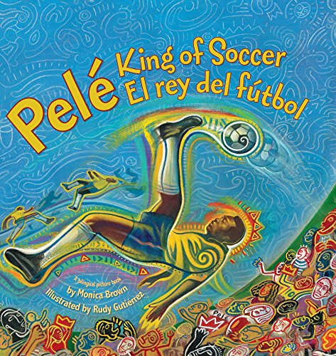 Pele, King of Soccer / Pele, El Rey del Futbol por Monica Brown