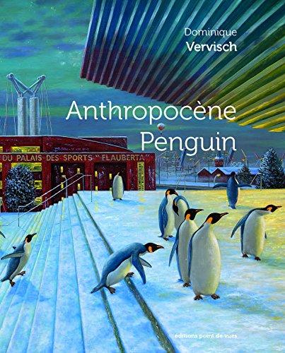 Anthropocene Penguin - Dominique Vervisch
