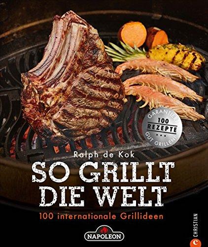 Grillen: So grillt die Welt. 100 internationale Grillideen. Von fleischlastig bis vegetarisch. Von Holzkohle bis Gas. Von Argentinien bis Australien. 100-mal Grillgenuss.