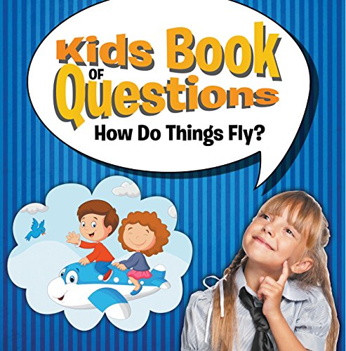 Kids Book of Questions: How Do Things Fly?: Trivia for Kids of All Ages - Things That Go (English Edition) - Bird Pictures Antique