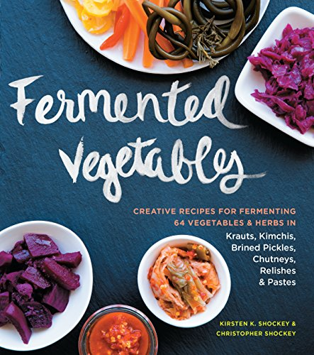 Fermented Vegetables: Creative Recipes for Fermenting 64 Vegetables & Herbs in Krauts, Kimchis, Brined Pickles, Chutneys, Relishes & Pastes (English Edition)