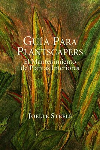 Guía Para Plantscapers: El Mantenimiento de Plantas Interiores por Joelle Steele