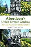 Aberdeen's Union Terrace Gardens: War and Peace in the Denburn Valley