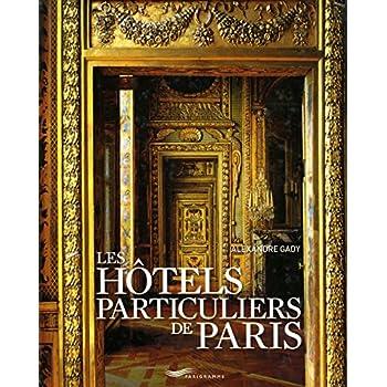Les hôtels particuliers de Paris : Du Moyen Age à la Belle Epoque