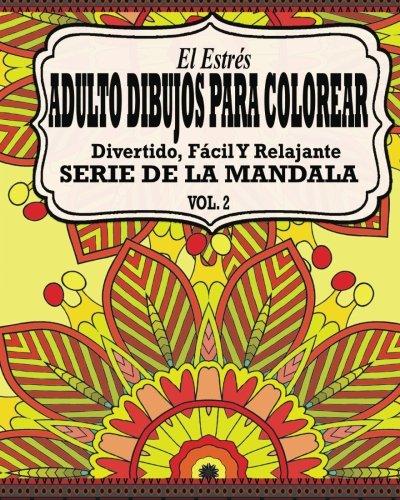El Estres Adultos Dibujos Para Colorear: Divertido, Facil y Relajante Serie de la Mandala ( Vol. 2)