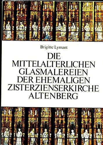 Die mittelalterlichen Glasmalereien der ehemaligen Zisterzienserkirche Altenberg. Mit einem Beitrag von Gerd Steinwascher: Wikbold Dobbelstein, Bischof von Kulm.