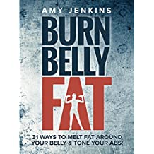 Burn Belly Fat: 31 Ways to Melt Fat Around Your Belly & Tone Your Abs! (English Edition)