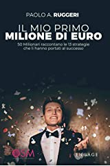 IL MIO PRIMO MILIONE DI EURO: 50 milionari raccontano le 13 strategie che li hanno portati al successo Formato Kindle