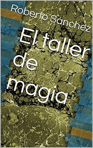 El taller de magia (Cuentos nº 1) por Roberto Sánchez