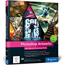 Photoshop Artworks: Die Tricks der Photoshop-Profis – aktuell zu Photoshop CC und CS6 (Galileo Design)