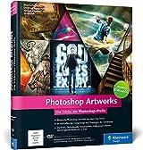 Photoshop Artworks: Die Tricks der Photoshop-Profis – aktuell zu Photoshop CC und CS6 (Galileo Design)