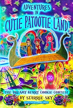 Adventures in Cutie Patootie Land and The Dreamy Berry Cookie Contest (the hilarious adventure for children ages 7-12 by [Sky, Starrie]