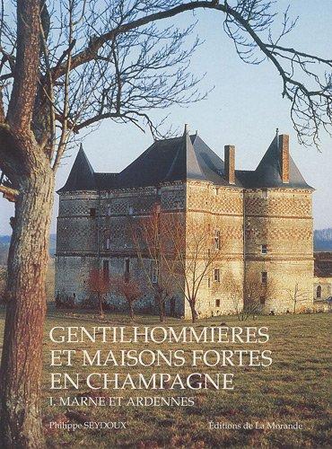 Gentilhommières et maisons fortes en Champagne : Tome 1, Marne et Ardennes