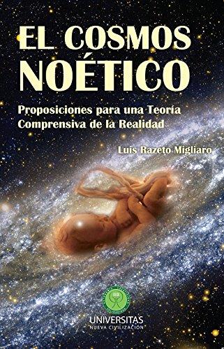 EL COSMOS NOÉTICO: Proposiciones para una Teoría Comprensiva de la Realidad por Luis Razeto Migliaro