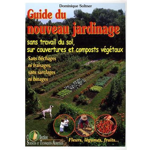 Guide du nouveau jardinage : Sans travail du sol, sur couvertures et composts végétaux