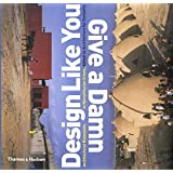 Design Like You Give a Damn : Architectural Reponses to Humanitarian Crises