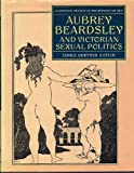 Aubrey Beardsley and Victorian Sexual Politics (Clarendon Studies in the History of Art)