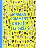 Telecharger Livres Maman comment on fait les bebes (PDF,EPUB,MOBI) gratuits en Francaise