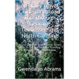 A Family Travel Guide for a Road Trip Through Georgia, Tennessee and North Carolina: An Our Outdoor Travel Stories Series   What To See and Do While Traveling ... Through These Three States (English Edition)