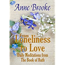 From Loneliness to Love: Daily Meditations from The Book of Ruth (English Edition)