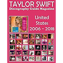 Taylor Swift - Discography Guide Magazine - United States (2006-2018): Discography Edited in United States by Big Machine Records (2006-2018). Full-Color Illustrated Guide.