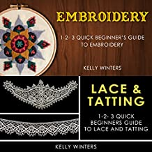 Embroidery & Lace & Tatting: 1-2-3 Quick Beginner's Guide to Embroidery & 1-2-3 Quick Beginner's Guide to Lace and Tatting