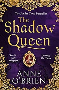 The Shadow Queen: The Sunday Times bestselling book – a must read for Summer 2018 by [O'Brien, Anne]