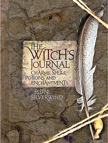 The Witch's Journal: Charms, Spells, Potions and Enchantments por Selene Silverwind