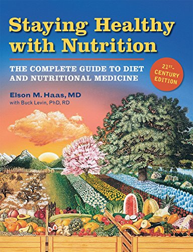Staying Healthy with Nutrition, REV: The Complete Guide to Diet and Nutritional Medicine: The Complete Guide to Diet and Nutritional Medicine - Twenty-First Century Edition por Elson Haas