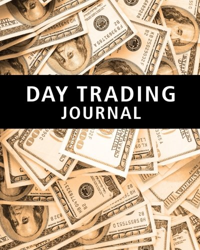 Day Trading Journal: Stock Trader\'s Trading And Trade Strategies Journal (Stock CFD Options Forex Trading Day Trader Journal Record Logbook Series, Band 1)
